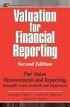 Valuation for Financial Reporting : Fair Value Measurements and Reporting, Intangible Assets, Goodwill and Impairment , 2nd Edition