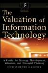 The Valuation of Information Technology: A Guide for Strategy Development, Valuation, and Financial Planning (Book)